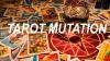 TAROT MUTATION